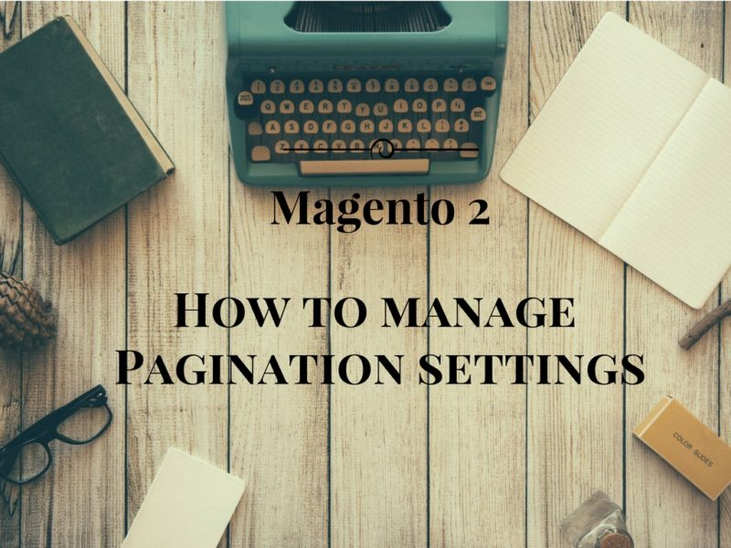 4 Simple Steps to Manage Magento 2 Pagination Settings