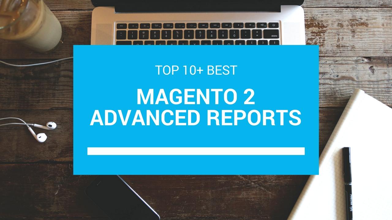 top 10+ best magento 2 advanced report