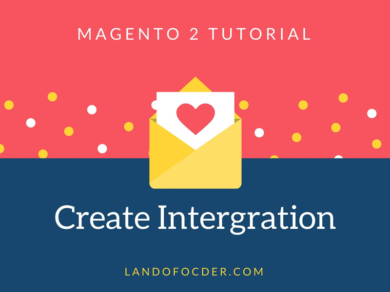 Magento 2 Tutorial: How to Create an Intergration- Landofcder