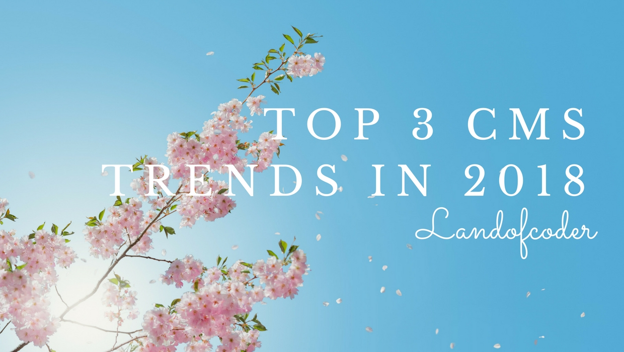 Top 3 CMS trends in 2018