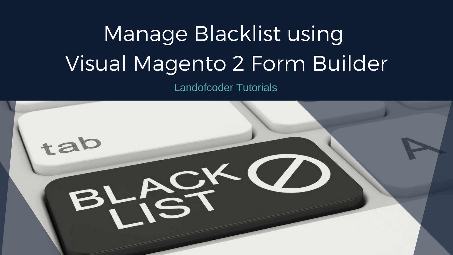Landofcoder Tutorial: manage blacklist using visual Magento 2 Form Builder