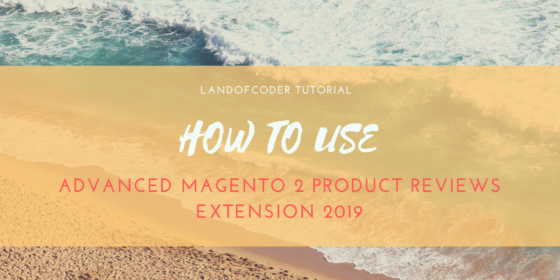 How to use Advanced Magento 2 Product Reviews Extension 2019