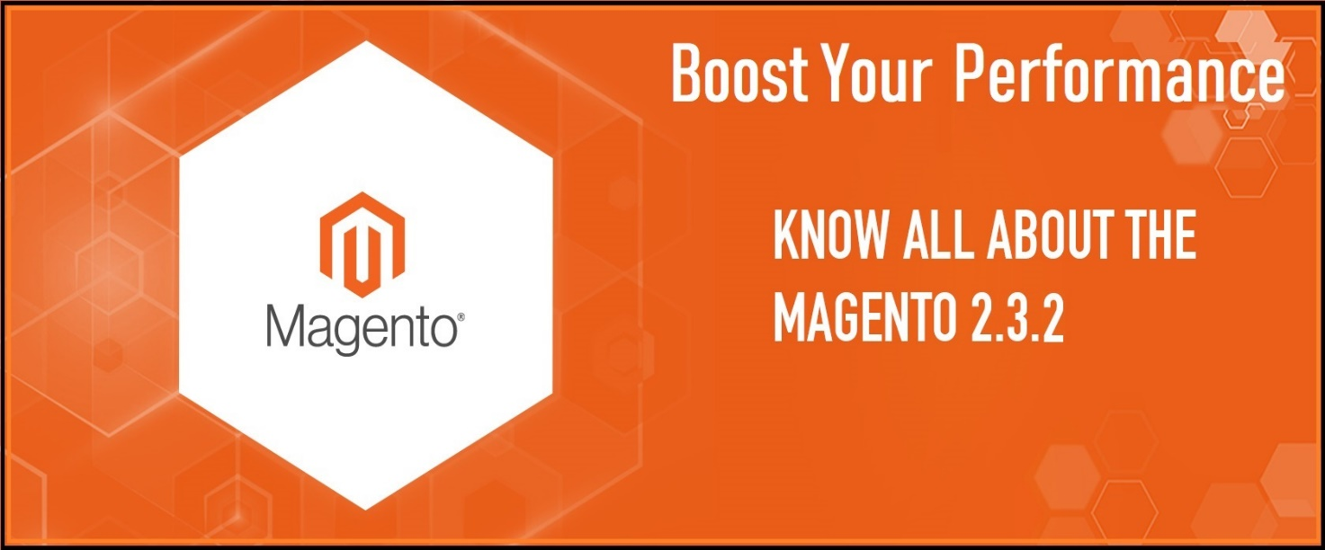 Boost your Performance with Magento Open Source 2 3 2